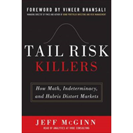 Tail Risk Killers: How Math, Indeterminacy, and Hubris Distort Markets (BOK)