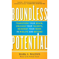 Boundless Potential: Transform Your Brain, Unleash Your Talents, and Reinvent Your Work in Midlife a (BOK)