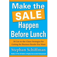 Make the Sale Happen Before Lunch: 50 Cut-to-the-Chase Strategies for Getting the Business Results Y (BOK)