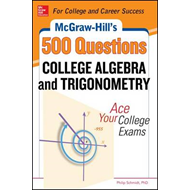 McGraw-Hill's 500 College Algebra and Trigonometry Questions: Ace Your College Exams (BOK)