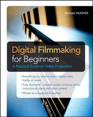 Digital Filmmaking for Beginners A Practical Guide to Video (BOK)