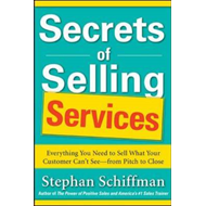 Secrets of Selling Services: Everything You Need to Sell Wha (BOK)