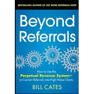 Beyond Referrals: How to Use the Perpetual Revenue System to Convert Referrals into High-value Clien (BOK)