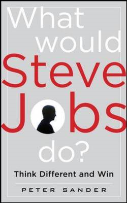 What Would Steve Jobs Do? How the Steve Jobs Way Can Inspire (BOK)