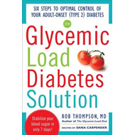 The Glycemic Load Diabetes Solution: Six Steps to Optimal Control of Your Adult-Onset (Type 2) Diabe (BOK)