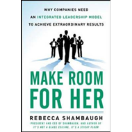 Make Room for Her: Why Companies Need an Integrated Leadership Model to Achieve Extraordinary Result (BOK)
