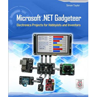 Microsoft .Net Gadgeteer: Electronics Projects for Hobbyists and Inventors (BOK)