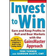 Invest to Win: Earn and Keep Profits in Bull & Bear Markets with the GainsMaster Approach (BOK)
