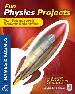 Fun Physics Projects for Tomorrow's Rocket Scientists: A Thames & Kosmos Book (BOK)