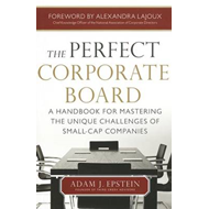 The Perfect Corporate Board: A Handbook for Mastering the Unique Challenges of Small-cap Companies (BOK)