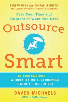 Outsource Smart: Be Your Own Boss ... without Letting Your Business Become the Boss of You (BOK)