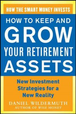 How to Keep and Grow Your Retirement Assets: New Investment Strategies for a New Reality (BOK)