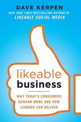 Likeable Business: Why Today's Consumers Demand More and How (BOK)