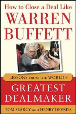 How to Close a Deal Like Warren Buffett: Lessons from the World's Greatest Dealmaker (BOK)