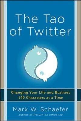 The Tao of Twitter: Changing Your Life and Business 140 Characters at a Time (BOK)