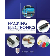 Hacking Electronics: An Illustrated DIY Guide for Makers and (BOK)