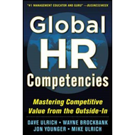 Global HR Competencies: Mastering Competitive Value from the (BOK)