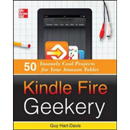 Kindle Fire Geekery: 50 Insanely Cool Projects for Your Amazon Tablet (BOK)