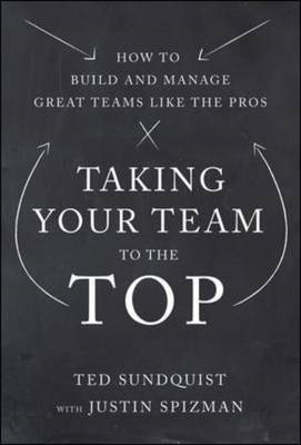 Taking Your Team to the Top: How to Build and Manage Great T (BOK)