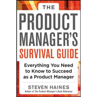 Product Manager's Survival Guide: Everything You Need to Kno (BOK)