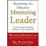Becoming an Effective Mentoring Leader: Proven Strategies for Building Excellence in Your Organizati (BOK)