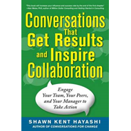 Conversations That Get Results and Inspire Collaboration: Engage Your Team, Your Peers, and Your Man (BOK)