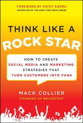 Think Like a Rock Star: How to Create Social Media and Marketing Strategies That Turn Customers into (BOK)