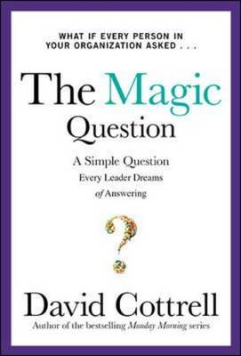 The Magic Question: A Simple Question Every Leader Dreams of Answering (BOK)