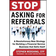 Stop Asking for Referrals: A Revolutionary New Strategy for Building a Financial Service Business Th (BOK)