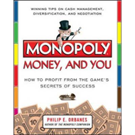Monopoly, Money, and You: How to Profit from the Game's Secrets of Success (BOK)