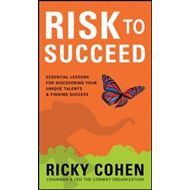 Risk to Succeed: Essential Lessons for Discovering Your Unique Talents and Finding Success (BOK)