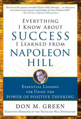 Everything I Know About Success I Learned from Napoleon Hill: Essential Lessons for Using the Power (BOK)