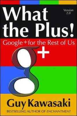 What the Plus!: Google+ for the Rest of Us (BOK)