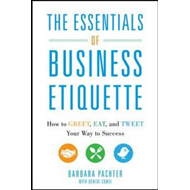 The Essentials of Business Etiquette: How to Greet, Eat, and Tweet Your Way to Success (BOK)