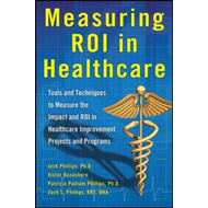 Measuring ROI in Healthcare: Tools and Techniques to Measure the Impact and ROI in Healthcare Improv (BOK)