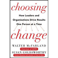 Choosing Change: How Leaders and Organizations Drive Results One Person at a Time (BOK)
