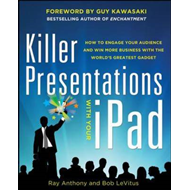 Killer Presentations with Your IPad: How to Engage Your Audience and Win More Business with the Worl (BOK)