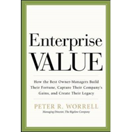 Enterprise Value: How the Best Owner-managers Build Their Fortune, Capture Their Company's Gains, an (BOK)