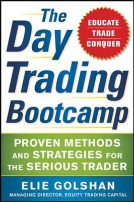 The Day Trading Bootcamp: Proven Methods and Strategies for the Serious Trader (BOK)
