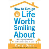How to Design a Life Worth Smiling About: Developing Success (BOK)