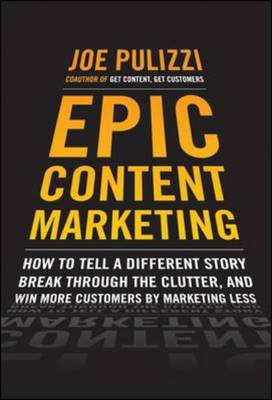 Epic Content Marketing: How to Tell a Different Story, Break (BOK)