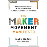 Maker Movement Manifesto: Rules for Innovation in the New Wo (BOK)