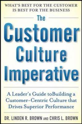 Customer Culture Imperative: A Leader's Guide to Driving Sup (BOK)