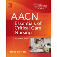 AACN Essentials of Critical Care Nursing, Third Edition (BOK)