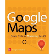 Google Maps: Power Tools for Maximizing the API (BOK)