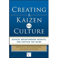Creating a Kaizen Culture: Align the Organization, Achieve B (BOK)