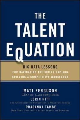 The Talent Equation: Big Data Lessons for Navigating the Skills Gap and Building a Competitive Workf (BOK)