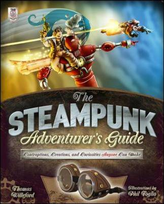 The Steampunk Adventurer's Guide: Contraptions, Creations, and Curiosities Anyone Can Make (BOK)