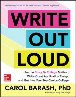 Write out Loud: Use the Story to College Method, Write Great Application Essays, and Get into Your T (BOK)