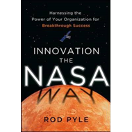 Innovation the NASA Way: Harnessing the Power of Your Organi (BOK)